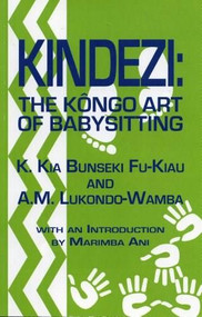 Kindezi (The Kongo Art of Babysitting) by Kimbwandende KiaBunseki Fu-Kiau, A.M. Lukondo-Wamba, 9781580730259
