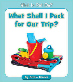 What Shall I Pack for Our Trip? by Cecilia Minden, 9781534128729
