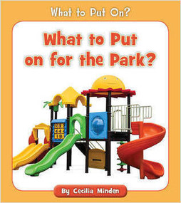 What to Put on for the Park? by Cecilia Minden, 9781534128699