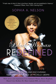 Black Woman Redefined (Dispelling Myths and Discovering Fulfillment in the Age of Michelle Obama) by Sophia Nelson, 9781936661732