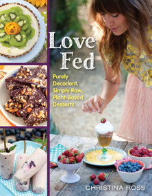 Love Fed (Purely Decadent, Simply Raw, Plant-Based Desserts) by Christina Ross, 9781940363325