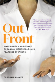 Out Front (How Women Can Become Engaging, Memorable, and Fearless Speakers) by Deborah Shames, 9781941631676