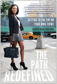 The Path Redefined (Getting to the Top on Your Own Terms) by Lauren Maillian Bias, 9781939529763