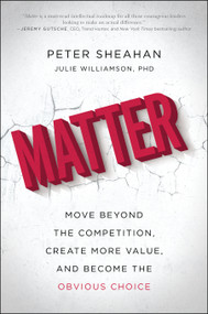 Matter (Move Beyond the Competition, Create More Value, and Become the Obvious Choice) by Peter Sheahan, Julie Williamson, 9781941631768