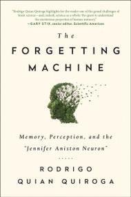 The Forgetting Machine (Memory, Perception, and the Jennifer Aniston Neuron) by Rodrigo Quian Quiroga, 9781944648541