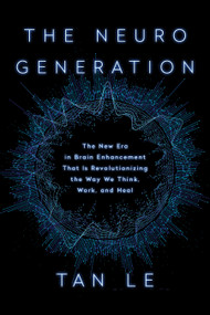 The NeuroGeneration (The New Era in Brain Enhancement That Is Revolutionizing the Way We Think, Work, and Heal) by Tan Le, 9781948836487