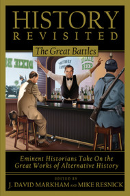 History Revisited (The Great Battles, Eminent Historians Take on the Great Works of Alternative History) by J. David Markham, Mike Resnick, 9781933771106