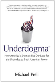 Underdogma (How America's Enemies Use Our Love for the Underdog to Trash American Power) by Michael Prell, 9781935618133