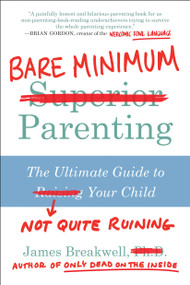 Bare Minimum Parenting (The Ultimate Guide to Not Quite Ruining Your Child) by James Breakwell, 9781946885326