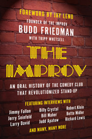The Improv (An Oral History of the Comedy Club that Revolutionized Stand-Up) by Budd Friedman, Tripp Whetsell, Jay Leno, 9781946885494