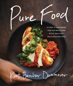 Pure Food (A Chef's Handbook for Eating Clean, with Healthy, Delicious Recipes) by Kurt Beecher Dammeier, 9781942952176