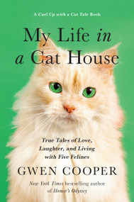 My Life in the Cat House (True Tales of Love, Laughter, and Living with Five Felines) by Gwen Cooper, 9781946885654