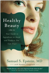 Healthy Beauty (Your Guide to Ingredients to Avoid and Products You Can Trust) by Samuel S. Epstein, Randall Fitzgerald, 9781935251729