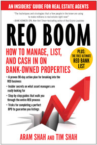 REO Boom (How to Manage, List, and Cash in on Bank-Owned Properties: An Insiders' Guide for Real Estate Agents) by Aram Shah, Tim Shah, 9781936661565