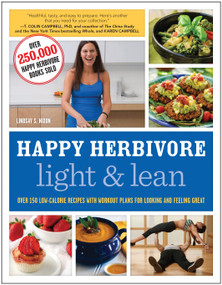 Happy Herbivore Light & Lean (Over 150 Low-Calorie Recipes with Workout Plans for Looking and Feeling Great) by Lindsay S. Nixon, 9781937856977