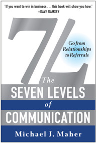 7L: The Seven Levels of Communication (Go From Relationships to Referrals) - 9781940363219 by Michael J. Maher, 9781940363219