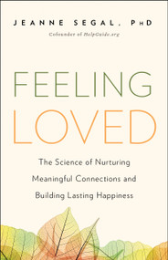 Feeling Loved (The Science of Nurturing Meaningful Connections and Building Lasting Happiness) by Jeanne Segal, 9781941631478