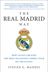 The Real Madrid Way (How Values Created the Most Successful Sports Team on the Planet) by Steven G. Mandis, 9781942952541