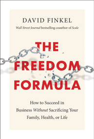 The Freedom Formula (How to Succeed in Business Without Sacrificing Your Family, Health, or Life) by David Finkel, 9781948836401