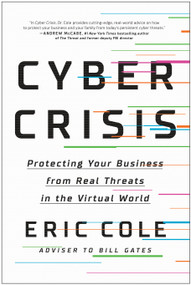 Cyber Crisis (Protecting Your Business from Real Threats in the Virtual World) by Eric Cole, 9781950665839