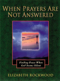 When Prayers Are Not Answered (Finding Peace When God Seems Silent) by Elizabeth Rockwood, 9781565633735
