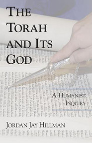 The Torah and Its God (A Humanist Inquiry) by Jordan Jay Hillman, 9781573928205