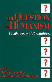 The Question of Humanism by David Goicoechea, John Luik, Tim Madigan, 9780879756147