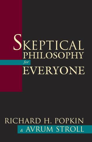 Skeptical Philosophy for Everyone by Richard H. Popkin, Avrum Stroll, 9781573929363
