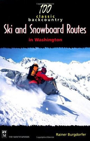 100 Classic Backcountry Ski & Snowboard Routes in Washington by Rainer Burgdorfer, 9780898866612
