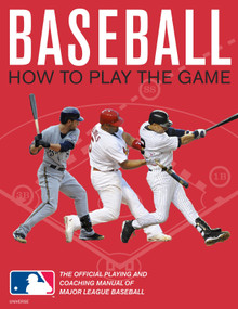 Baseball: How To Play The Game (The Official Playing and Coaching Manual of Major League Baseball) by Pete Williams, Major League Baseball, Harold Reynolds, Darrell Miller, 9780789322180