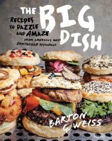 The Big Dish (Recipes to Dazzle and Amaze from America's Most Spectacular Restaurant) by Barton G. Weiss, 9780789327208
