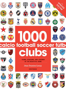 1000 Football Clubs (Teams, Stadiums, and Legends of the Beautiful Game) by Jean Damien Lesay, 9780789331106