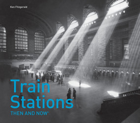 Train Stations Then and Now® by Ken Fitzgerald, 9781911216483