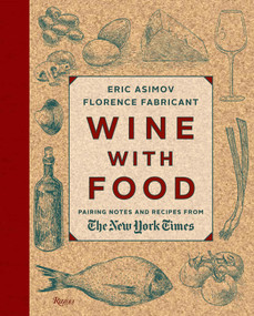 Wine With Food (Pairing Notes and Recipes from the New York Times) by Eric Asimov, Florence Fabricant, 9780847842216