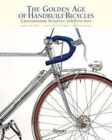 The Golden Age of Handbuilt Bicycles (Craftsmanship, Elegance, and Function) by Jan Heine, Jean-Pierre Praderes, 9780847844449