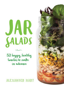 Jar Salads (52 Happy, Healthy Lunches to Make in Advance) by Alexander Hart, 9781925418231