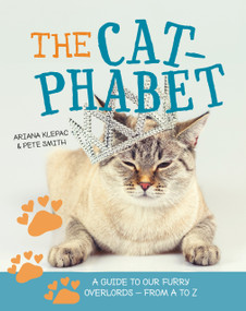 The Cat-phabet (A Guide to our Furry Overlords - From A to Z) by Ariana Klepac, Pete Smith, 9781925418347