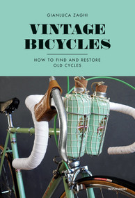 Vintage Bicycles (How to Find and Restore Old Cycles) by Gianluca Zaghi, 9788891812636