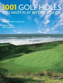 1001 Golf Holes You Must Play Before You Die (Revised and Updated Edition) by Jeff Barr, Robert Trent Jones, Jr., 9780789324665