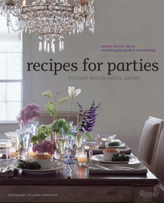 Recipes for Parties (Menus, Flowers, Decor: Everything for Perfect Entertaining) by Nancy Parker, Michael Leva, Pieter Estersohn, Serena Bass, 9780847831920