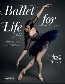 Ballet for Life (Exercises and Inspiration from the World of Ballet Beautiful) by Mary Helen Bowers, Lily Aldridge, Inez van Lamsweerde, Vinoodh Matadin, 9780847858378
