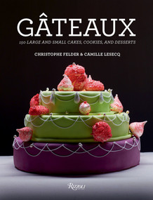 Gateaux (150 Large and Small Cakes, Cookies, and Desserts) - 9780847858651 by Christophe Felder, Camille Lesecq, 9780847858651