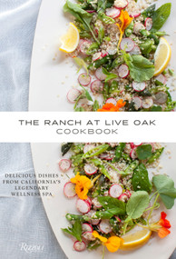The Ranch at Live Oak Cookbook (Delicious Dishes from California's Legendary Wellness Spa) by Alex Glasscock, Sue Glasscock, Christopher Krubert, M.D., Jeanne Kelley, Ysanne Spevack, 9780847844852