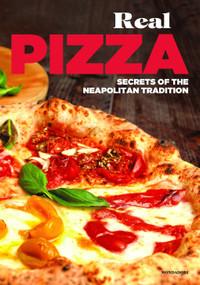 Real Pizza (Secrets of the Neapolitan Tradition) by Enzo De Angelis, Antonio Sorrentino, 9788891810311