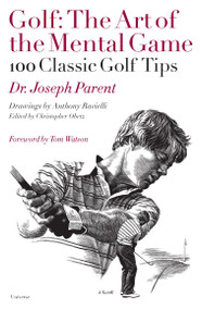 Golf: The Art of the Mental Game (100 Classic Golf Tips) by Dr. Joseph Parent, Anthony Ravielli, Christopher Obetz, Tom Watson, 9780789318657