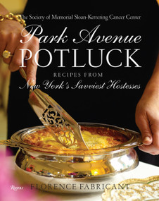 Park Avenue Potluck (Recipes from New York's Savviest Hostesses) by Society of Memorial Sloan Kettering, Florence Fabricant, 9780847829897
