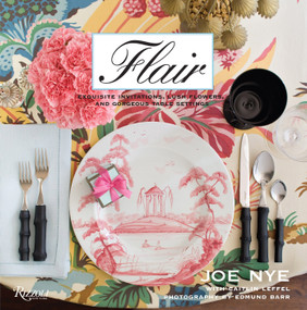 Flair (Exquisite Invitations, Lush Flowers, and Gorgeous Table Settings) by Joe Nye, Caitlin Leffel, Edmund Barr, 9780847833177