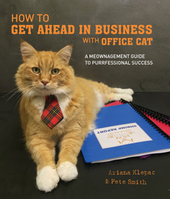 How to Get Ahead in Business with Office Cat (A Meownagement Guide to Purrfessional Success) by Ariana Klepac, Pete Smith, 9781925418125