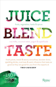 Juice. Blend. Taste. (150+ Recipes By Experts From Around the World) - 9780789334343 by Cindy Palusamy, 9780789334343
