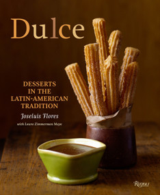 Dulce (Desserts in the Latin-American Tradition) by Joseluis Flores, Laura Zimmerman Maye, Ben Fink, 9780847833214